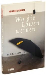 Heinrich Steinfest: Wo die Löwen weinen (Buchausgabe)